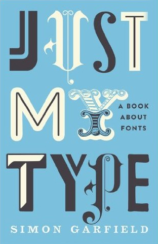 Just My Type - Simon Garfield
